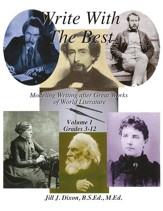 Write With The Best: Modeling Writing after Great Works of World Literature, Volume 1 (Grades 3-12)