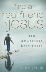 Find a Real Friend in Jesus: Ten Amazingly Easy Steps