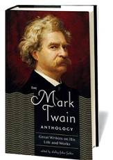 The Mark Twain Anthology: Great Writers on His Life and Works
