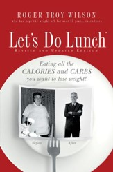 Let's Do Lunch: Eating all the Calories and Carbs you want to lose weight! - eBook