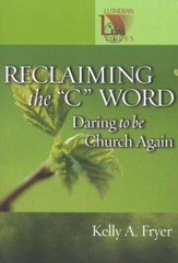 Reclaiming the C Word: Daring to be Church Again