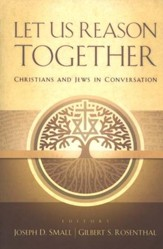 Let Us Reason Together: Christian and Jews in Conversation