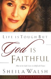 Life is Tough, But God is Faithful: How to See God's Love in Difficult Times - eBook