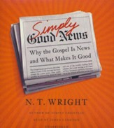 Simply Good News: Why the Gospel Is News and What Makes It Good - Unabridged audiobook on CD