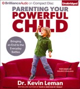 Parenting Your Powerful Child: Bringing an End to the Everyday Battles Unabridged Audiobook on CD