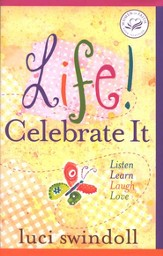 Life! Celebrate It: Listen, Learn, Laugh, Love - eBook
