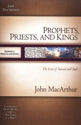 Prophets, Priests, and Kings: The Lives of Samuel and Saul