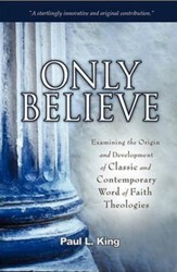 Only Believe: Examining the Origin and Development of Classic and Contemporary Word of Faith Theologies