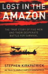 Lost in the Amazon: The True Story of Five Men and their Desperate Battle for Survival - eBook