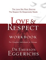 Love & Respect Workbook: The Love She Most Desires; The Respect He Desperately Needs - eBook