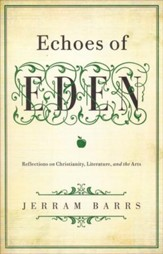 Echoes of Eden: Reflections on Christianity, Literature, and the Arts
