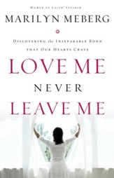 Love Me Never Leave me: Discovering the Inseparable Bond That Our Hearts Crave - eBook