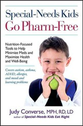 Special-Needs Kids Go Pharm-Free: Nutrition-Focused Tools to Help Minimize Meds and Maximize Health and Well-Being