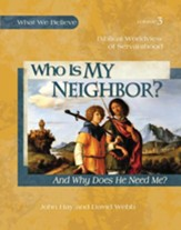 Who is My Neighbor? And Why Does He Need Me? Biblical Worldview of Servanthood