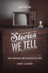The Stories We Tell: How TV and Movies Long for and Echo the Truth