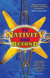 To Nativity and Beyond: All-age worship resources for Advent, Christmas and Epiphany
