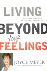 Living Beyond Your Feelings: Controlling Emotions--So They Don't Control You