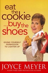 Eat the Cookie . . . Buy the Shoes: Giving Yourself Permission to Lighten Up - Slightly Imperfect