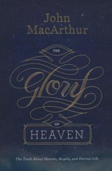 The Glory of Heaven: The Truth About Heaven, Angels, and Eternal Life, Second Edition