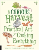 Curious Harvest: The Practical Art of Cooking Everything