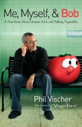 Me, Myself, and Bob: A True Story About God, Dreams, and Talking Vegetables - eBook