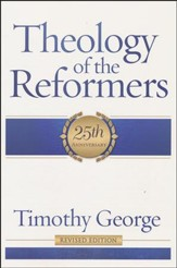 Theology of the Reformers, 25th Anniversary Revised Edition  - Slightly Imperfect