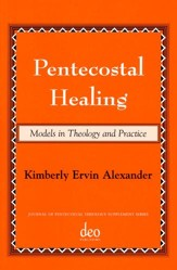 Pentecostal Healing: Models In Theology And Practice
