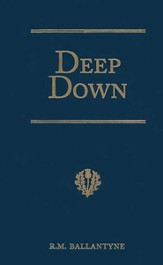 Ballantyne Series: Deep Down: A Tale of the Cornish Mines