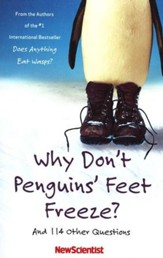 Why Don't Penguin's Feet Freeze: And 114 Other   Questions