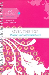 Over the Top: Discovering God's Extravagant Love,  Women of Faith Study Guide Series - Slightly Imperfect