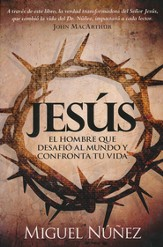 Jesús: El Hombre que Desafío al Mundo y Confronta  tu Vida (Knowing the Person of Jesus)