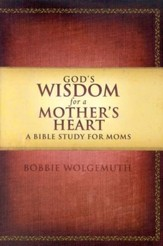 God's Wisdom for a Mother's Heart: A Bible Study for Moms