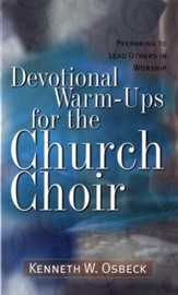 Devotional Warm-Ups for the Church Choir Preparing to Lead Others in Worship