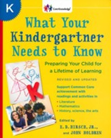 What Your Kindergartner Needs to Know: Preparing Your Child for a Lieftime of Learning - Revised and Updated