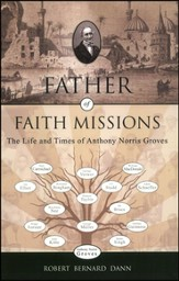 Father of Faith Missions: The Life and Times of Anthony Norris Groves, 1795-1853 (slightly imperfect)