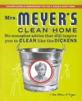 Mrs. Meyer's Clean Home: No-Nonsense Advise that Will Inspire You to Clean Like The Dickens