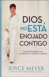 Dios No Esta Enojado Contigo  (God Is Not Mad at You)