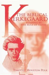 The Biblical Kierkegaard: Reading by the Rule of Faith