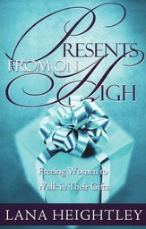 Presents From on High: Freeing Women to Walk in Their Gifts