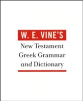 W.E. Vine's New Testament Greek Grammar and Dictionary