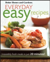 Better Homes and Gardens Everyday Easy Recipes: Irresistibly Fresh Meals in Just 20 Minutes!