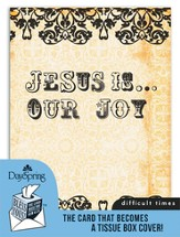Jesus Is Our Joy, Difficult Times Card and Tissue Box Cover