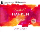 Make it Happen: Surrender Your Fear. Take the Leap. Live On Purpose. - unabridged audiobook on CD