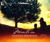 Miracle on Voodoo Mountain: A Young Woman's Remarkable Story of Pushing Back the Darkness for the Children of Haiti - unabridged audiobook on CD