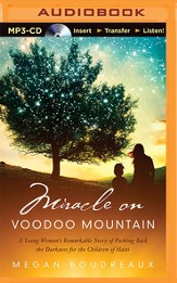 Miracle on Voodoo Mountain: A Young Woman's Remarkable Story of Pushing Back the Darkness for the Children of Haiti - unabridged audiobook on MP3-CD
