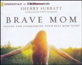 Brave Mom: Facing and Overcoming Your Real Mom Fears - unabridged audiobook on CD