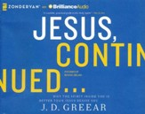 Jesus, Continued...: Why the Spirit Inside You is Better than Jesus Beside You - unabridged audiobook on CD