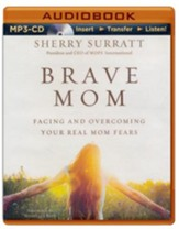 Brave Mom: Facing and Overcoming Your Real Mom Fears - unabridged audiobook on MP3-CD
