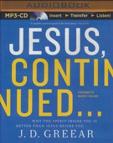 Jesus, Continued...: Why the Spirit Inside You is Better than Jesus Beside You - unabridged audiobook on MP3-CD