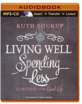 Living Well, Spending Less: 12 Secrets of the Good Life - unabridged audiobook on MP3-CD